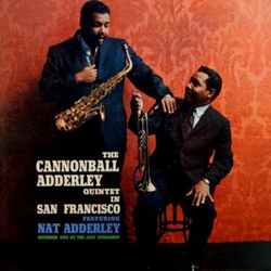 Cannonball Adderly, In San Francisco with Louis Hayes